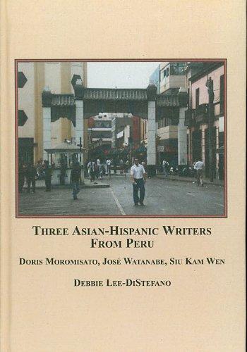 9780773449336: Three Asian-Hispanic Writers from Peru: Doris Moromisato, Jose Watanabe, Siu Kam Wen