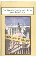 The Making of Criminal Justice Policy in the United States: Essays on the Role of the President, ...