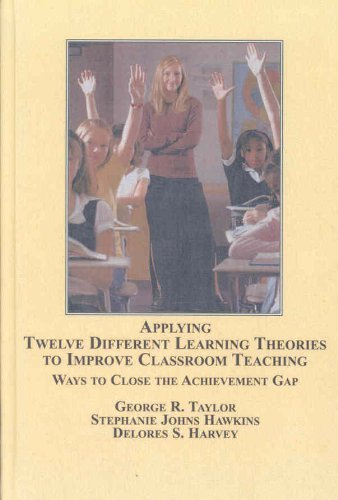Applying Twelve Different Learning Theories to Improve Classroom Teaching: Ways to Close the ...