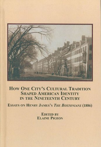 9780773450387: How One City's Cultural Tradition Shaped American Identity in the Nineteenth Century: Essay on Henry James's the Bostonians (1886)