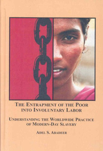 9780773450462: The Entrapment of the Poor into Involuntary Labor: Understanding the Worldwide Practice of Modern-Day Slavery