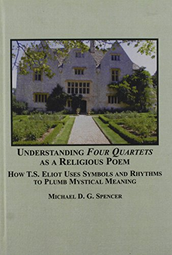 9780773450585: Understanding Four Quartets as a Religious Poem: How T.S. Eliot Uses Symbols and Rhythms to Plumb Mystical Meaning