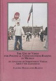 9780773451001: The Use of Video for Political Consciousness-Raising in Mexico: An Analysis of Independent Videos About the Zapatistas