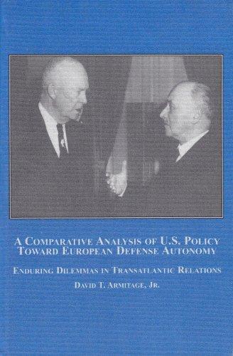 9780773451094: A Comparative Analysis of U.S. Policy Toward European Defense Autonomy: Enduring Dilemmas in Transatlantic Relations