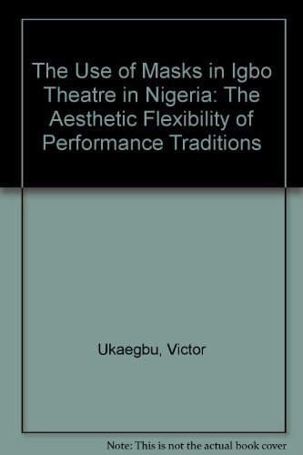 9780773451759: The Use of Masks in Igbo Theatre in Nigeria: The Aesthetic Flexibility of Performance Traditions