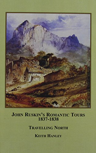 John Ruskin's Romantic Tours, 1837-1838: Travelling North (0773451919) by Keith Hanley