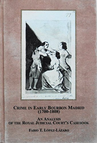 9780773452015: Crime in Early Bourbon Madrid, 1700-1808: An Analysis of the Royal Judicial Court's Casebook