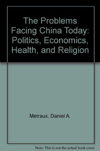 The Problems Facing China Today: Politics, Economics, Health, and Religion: Metraux, Daniel A., ...