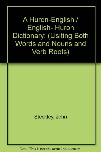9780773452589: A Huron-english / English- Huron Dictionary: Lisiting Both Words and Nouns and Verb Roots (Mohawk and English Edition)