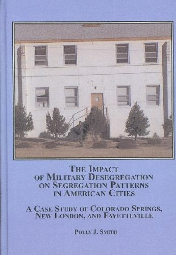 9780773454019: The Impact of Military Desegregation on Segregation Patterns in American Cities: A Case Study of Colorado Springs, New London and Fayetteville