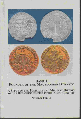 9780773454057: Basil I, Founder of the Macedonian Dynasty: A Study of the Political and Military History of the Byzantine Empire in the Ninth Century