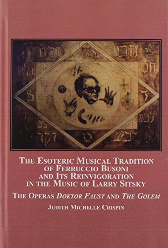 9780773454071: The Esoteric Musical Tradition of Ferruccio Busoni and Its Reinvigoration in the Music of Larry Sitsky: The Operas Doktor Faust and the Golem