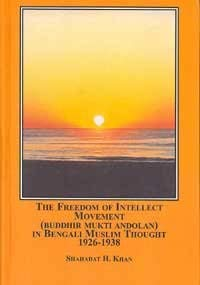 9780773454231: The Freedom of Intellect Movement Buddhir Mukti Andolan in Bengali Muslim Thought, 1926-1938