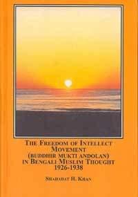 9780773454231: The Freedom of Intellect Movement Buddhir Mukti Andolan in Bengali Muslim Thought, 1926-1938