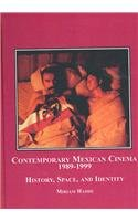9780773454330: Contemporary Mexican Cinema, 1989-1999: History, Space, and Identity
