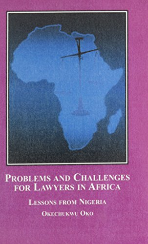 Problems and Challenges for Lawyers in Africa: Lessons from Nigeria: Oko, Okechukwu