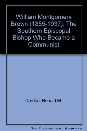 9780773454712: William Montgomery Brown (1855-1937): The Southern Episcopal Church Bishop Who Became a Communist