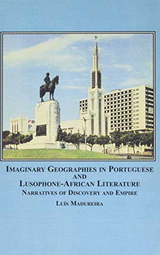 9780773454835: Imaginary Geographies in Portuguese and Lusophone-African Literature: Narratives of Discovery and Empire
