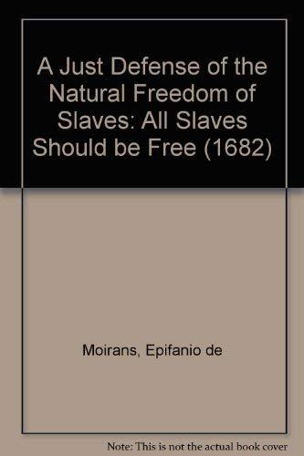 9780773455047: A Just Defense of the Natural Freedom of Slaves: All Slaves Should Be Free (1682) by Epifanio De Moirans, a Critical Edition and Translation of Servi Liberi Seu Naturalis Mancipiorum Libertatis Iusta