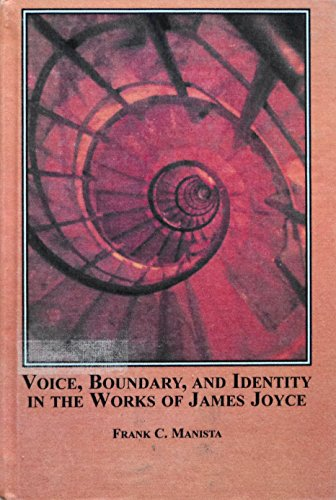 Voice, Boundary, and Identity in the Works of James Joyce: Manista, Frank C.