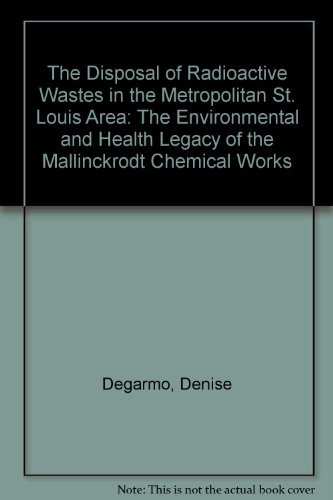 The Disposal of Radioactive Wastes in the Metropolitan St. Louis Area: The Environmental and Health...