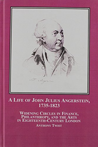 9780773455832: A Life of John Julius Angerstein, 1735-1823: Widening Circles in Finance, Philanthropy and the Arts in Eighteenth Century London
