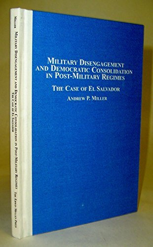 9780773455887: Military Disengagement and Democratic Consolidation in Post-military Regimes: The Case of El Salvador