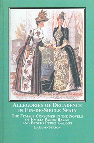 9780773456105: Allegories of Decadence in Fin-de-siecle Spain: The Female Consumer in the Novels of Emilia Pardo Bazan and Benito Perez Galdos