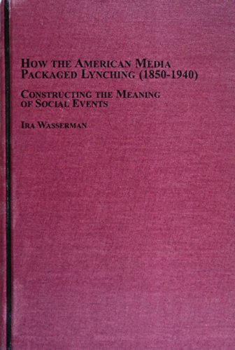 9780773456280: How the American Media Packaged Lynching 1850-1940: Constructing the Meaning of Social Events