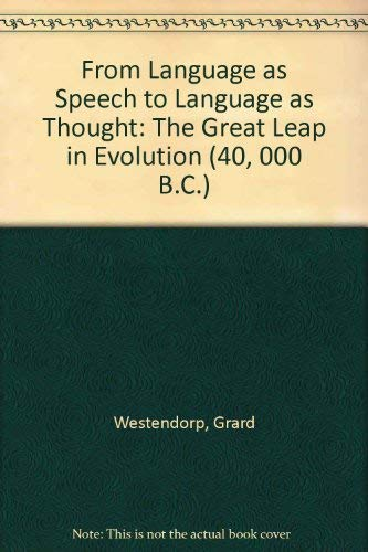 9780773456822: From Language As Speech to Language As Thought: The Great Leap in Evolution 40,000 B.c.