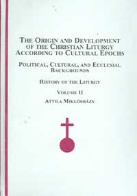 The Origin And Development of the Christian Liturgy According to Cultural Epochs: Political, ...