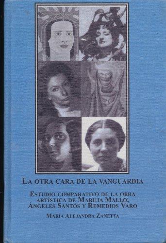 9780773457218: La Otra Cara De La Vanguardia: Estudio Comparativo De La Obra Artistica De Maruja Mallo, Angeles Santos Y Remedios Varo