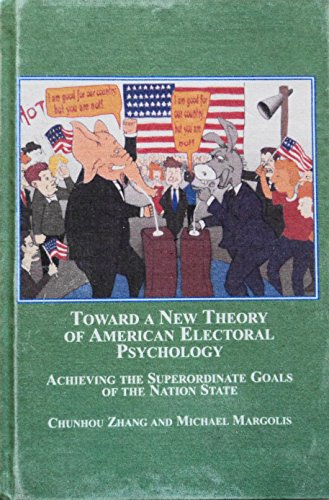 Toward a New Theory of American Electoral Psychology: Achieving the Superordinate Goals of the ...