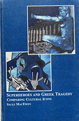 Superheroes and Greek Tragedy: Comparing Cultural Icons: Macewen, Sally