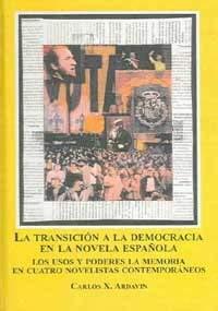 9780773457904: La Transicion a La Democracia En La Novela Espanola: Los Usos Y Poderes De La Memoria En Cuatro Novelistas Contemporaneos