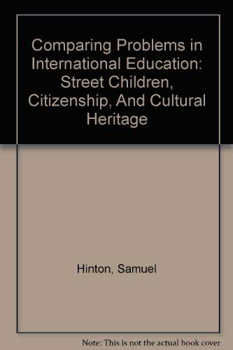 Comparing Problems in International Education: Street Children, Citizenship, And Cultural Heritage:...