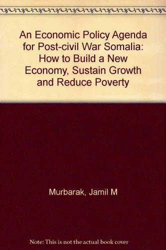 9780773458857: An Economic Policy Agenda for Post-Civil War Somalia: How to Build a New Economy, Sustain Growth And Reduce Poverty