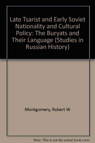 Late Tsarist And Early Soviet Nationality And Cultural Policy: The Buryats And Their Language (...