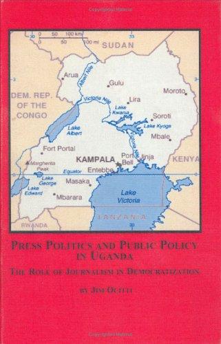 Press, Politics And Public Policy in Uganda: The Role of Journalism in Democratization: Ocitti, Jim