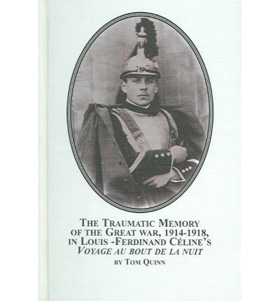 9780773459380: The Traumatic Memory of the Great War, 1914-1918, in Louis-Ferdinand Celine's Voyage au bout de la nuit (Studies in French Literature)