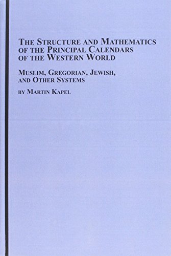 9780773459533: The Structure And Mathematics of the Principal Calendars of the Western World: Muslim, Gregorian, Jewish, And Other Systems