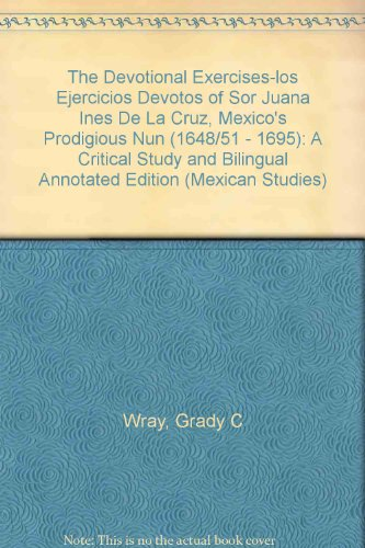 9780773459991: The Devotional Exercises/los Ejercicios Devotos of Sor Juana Ines De La Cruz, Mexico's Prodigious Nun 1648/51-1695: A Critical Study And Bilingual (Mexican Studies) (Spanish Edition)