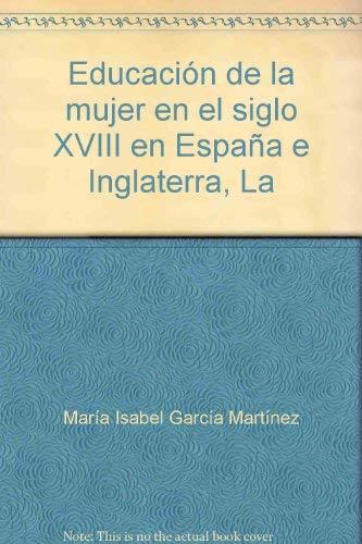 9780773460225: La Educacion De La Mujer En El Siglo XVIII En Espana E Inglaterra (Spanish Studies)