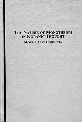 The Nature of Monotheism in Koranic Thought: Masudul Alam Choudhury