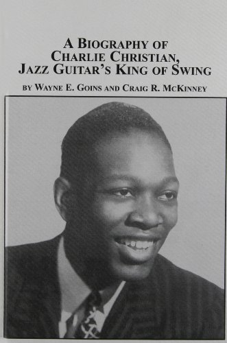 9780773460911: A Biography of Charlie Christian, Jazz Guitar's King of Swing (Studies in the History & Interpretation of Music)
