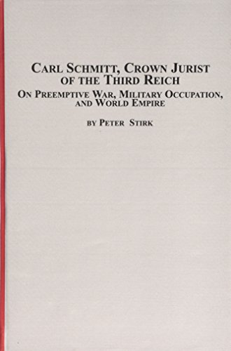 Carl Schmitt, Crown Jurist of the Thrid Reich: On Preemptive War, Military Occupation, And World ...