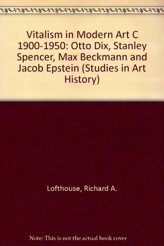 9780773461659: Vitalism In Modern Art, C. 1900-1950: Otto Dix, Stanley Spencer, Max Backmann And Jacob Epstein (STUDIES IN ART HISTORY)