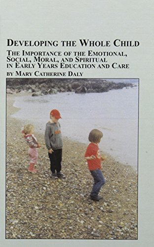 Developing The Whole Child: The Importance Of The Emotional, Social, Moral, And Spiritual In Early ...