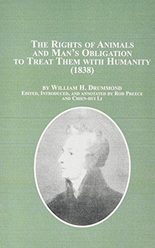 Rights of Animals and Man's Obligation to Treat Them With Humanity 1838 (Mellen Animal Rights Library) (0773462120) by William H. Drummond; Rod Preece; Chien-Hui Li