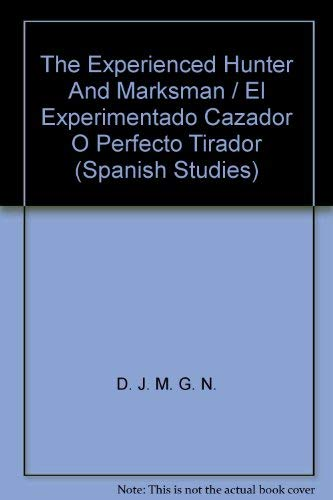 9780773462885: The Experienced Hunter and Marksman / El Experimentado Cazador O Perfecto Tirador: Translated from Spanish into English (Spanish Studies)